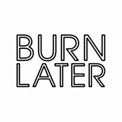 Burn Later